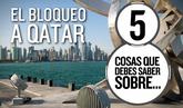5 cosas que debes saber sobre el bloqueo a Qatar