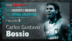 LOS GRANDES DRAMAS DEL FÚTBOL ARGENTINO: Carlos Gustavo Bossio