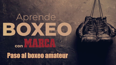 Aprende boxeo con MARCA: Paso al boxeo amateur